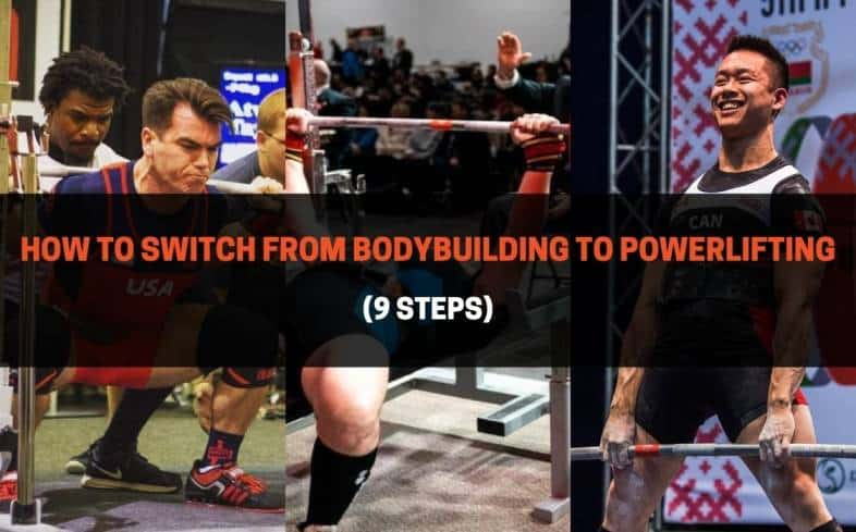 follow these 9 steps when you make the switch from bodybuilding to powerlifting