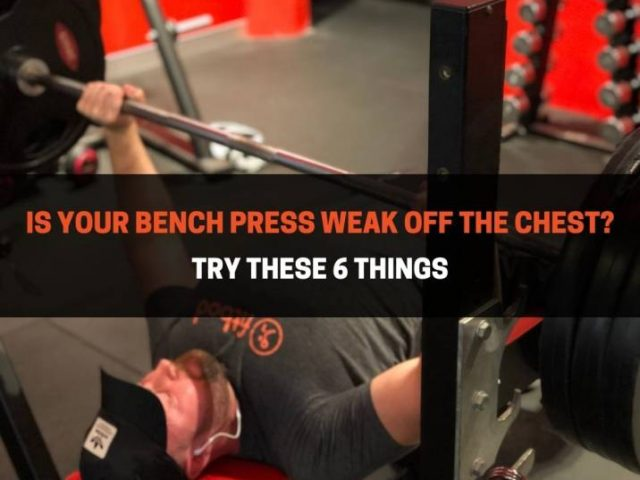 Is Your Bench Press Weak Off The Chest? Try These 6 Things