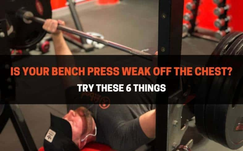 top 6 tips you should do if your bench press weak off your chest