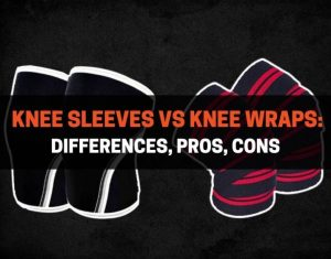 Knee Sleeves vs Knee Wraps - Differences, Pros, Cons