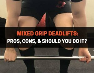 Mixed Grip Deadlifts - Pros, Cons, & Should You Do It