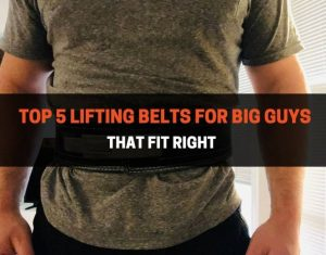 Top 5 Lifting Belts For Big Guys That Fit Right
