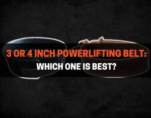 3 or 4 Inch Powerlifting Belt - Which One Is Best