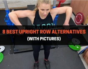 8 Best Upright Row Alternatives - With Pictures