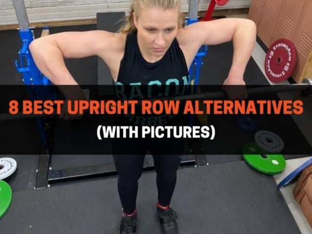 8 Best Upright Row Alternatives (With Pictures)
