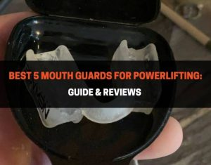 Best 5 Mouth Guards For Powerlifting