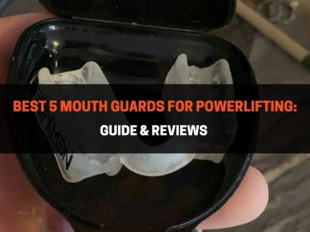 Best 5 Mouth Guards For Powerlifting: Guide & Reviews (2020)