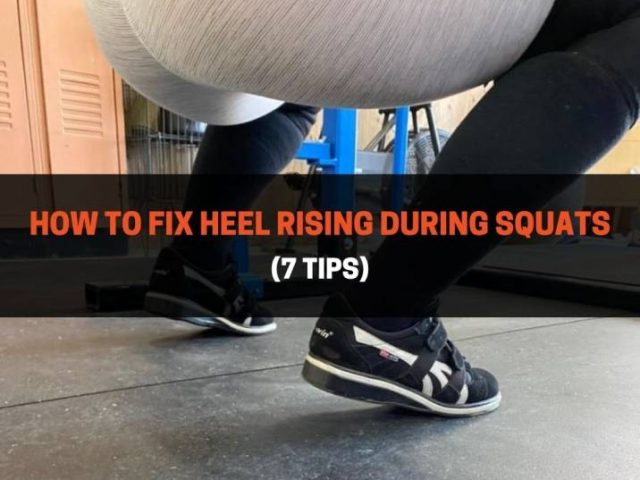 How To Fix Heel Rising During Squats (7 Tips)