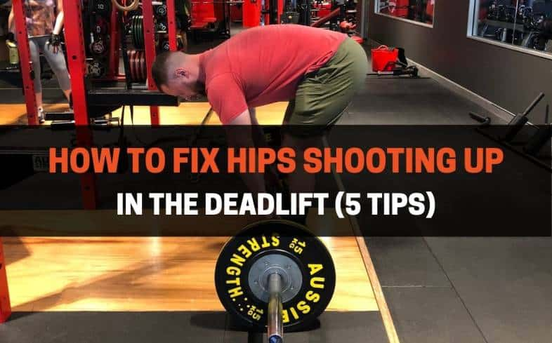top 5 tips on how to fix your hips shooting up in the deadlift