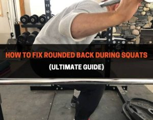 How To Fix Rounded Back During Squats - Ultimate Guide