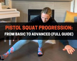 Pistol Squat Progression - From Basic to Advanced Full Guide