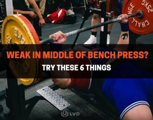 Weak In Middle Of Bench Press - Try These 6 Things