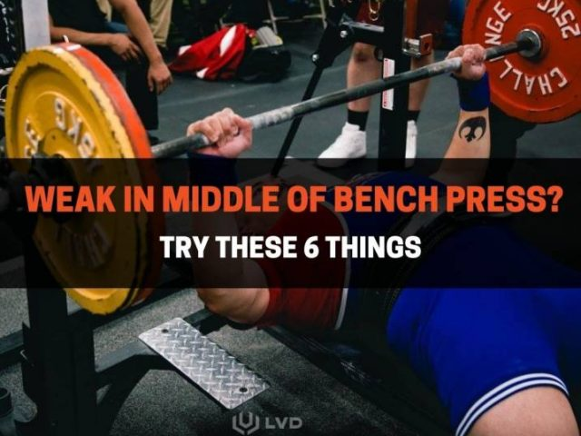 Weak In Middle Of Bench Press? Try These 6 Things