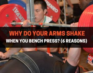 Why Do Your Arms Shake When You Bench Press