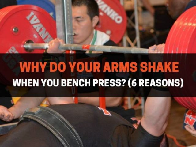 Why Do Your Arms Shake When You Bench Press? (6 Reasons)