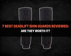 7 Best Deadlift Shin Guards Reviewed