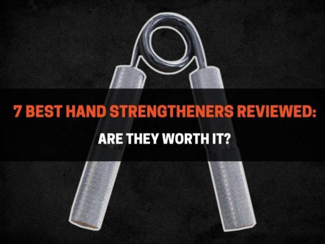 7 Best Hand Strengtheners Reviewed: Are They Worth It?