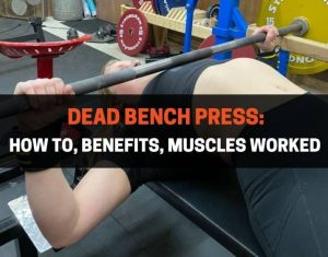 Dead Bench Press - How To, Benefits, Muscles Worked