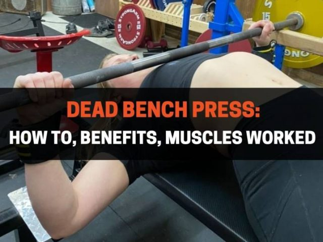 Dead Bench Press: How To, Benefits, Muscles Worked