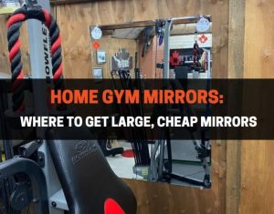 Home Gym Mirrors - Where To Get Large, Cheap Mirrors