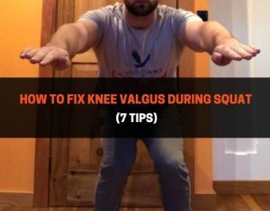 How To Fix Knee Valgus During Squat - 7 Tips