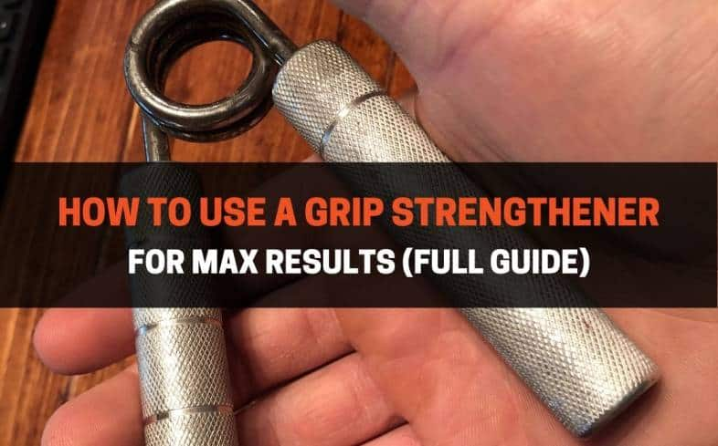 best ways to train your grip and how to use the hand grippers properly by providing a sample routine