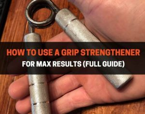 How To Use A Grip Strengthener For Max Results