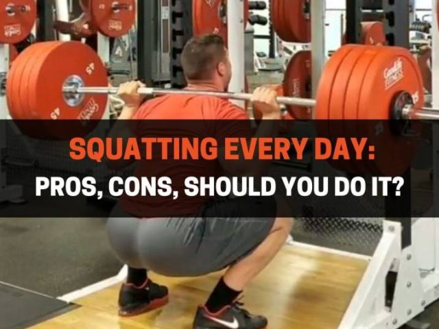 Squatting Every Day: Pros, Cons, Should You Do It?