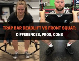 Trap Bar Deadlift vs Front Squat - Differences, Pros, Cons