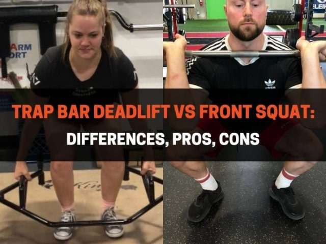 Trap Bar Deadlift vs Front Squat: Differences, Pros, Cons