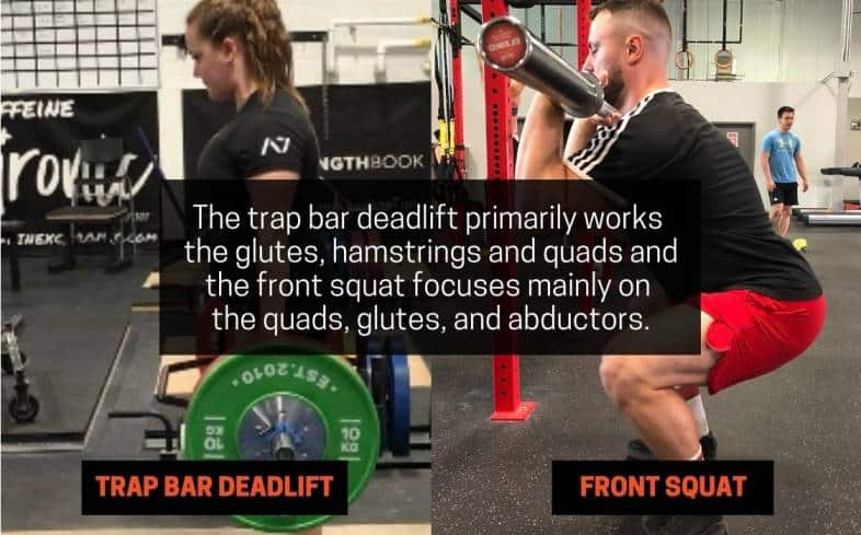 trap bar deadlift primarily works  the glutes, hamstrings and quads and the front squat focuses mainly on the quads, glutes, and abductors