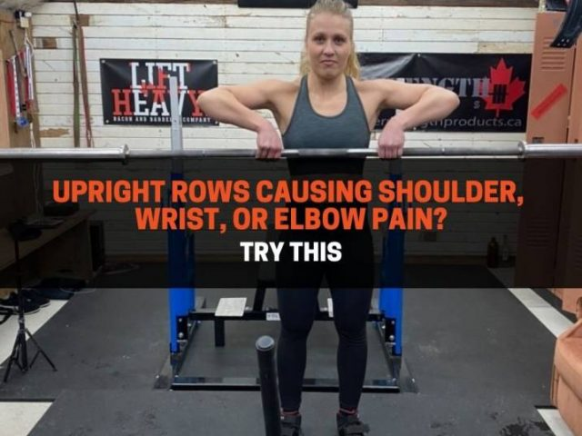 Upright Rows Causing Shoulder, Wrist, or Elbow Pain? Try This