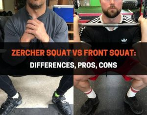 Zercher Squat vs Front Squat - Differences, Pros, Cons