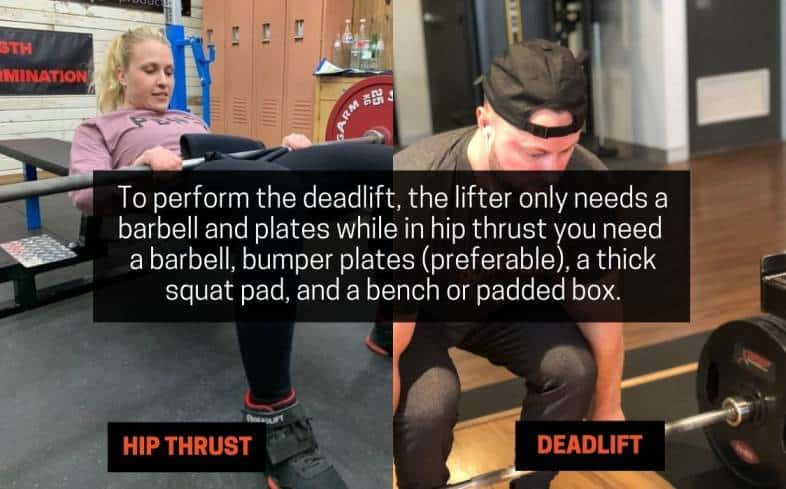 To perform the deadlift, the lifter only needs a barbell and plates while in hip thrust you need  a barbell, bumper plates and a bench