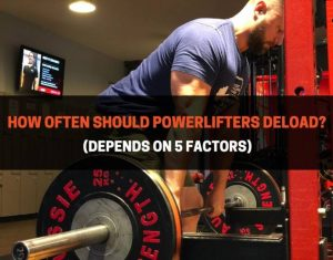 How Often Should Powerlifters Deload