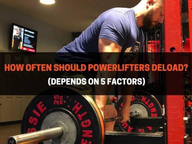 How Often Should Powerlifters Deload? (Depends on 5 Factors)
