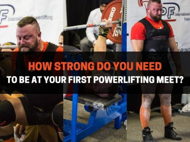 How Strong Do You Need To Be At Your First Powerlifting Meet?