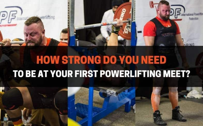 how strong do you need to be at your first powerlifting meet