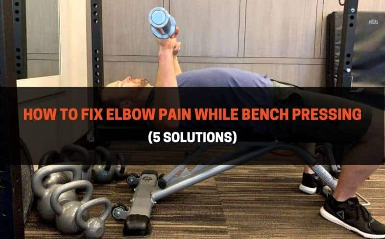 7-step process on how to fix elbow pain while bench pressing
