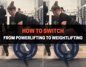 How To Switch From Powerlifting To Weightlifting