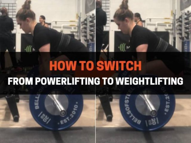 How To Switch From Powerlifting To Weightlifting (9 Steps)