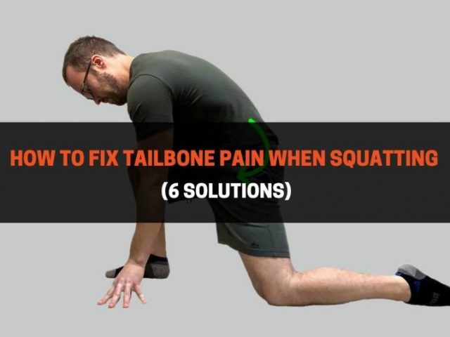 How To Fix Tailbone Pain When Squatting (6 Solutions)