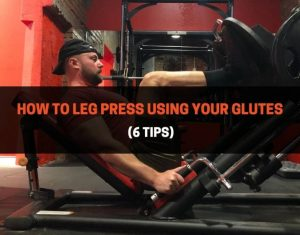 How to Leg Press Using Your Glutes