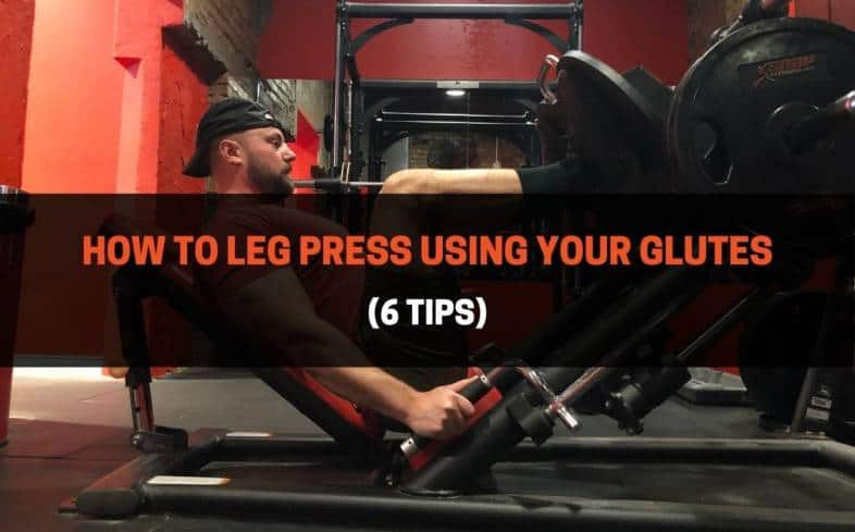 6 tips on how to leg press using your glutes