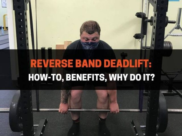 Reverse Band Deadlift: How-To, Benefits, Why Do It?
