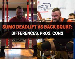 Sumo Deadlift vs Back Squat - Differences, Pros, Cons