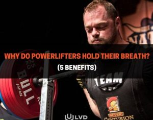 Why Do Powerlifters Hold Their Breath
