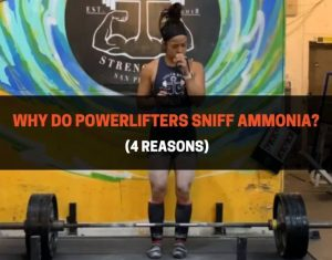 Why Do Powerlifters Sniff Ammonia