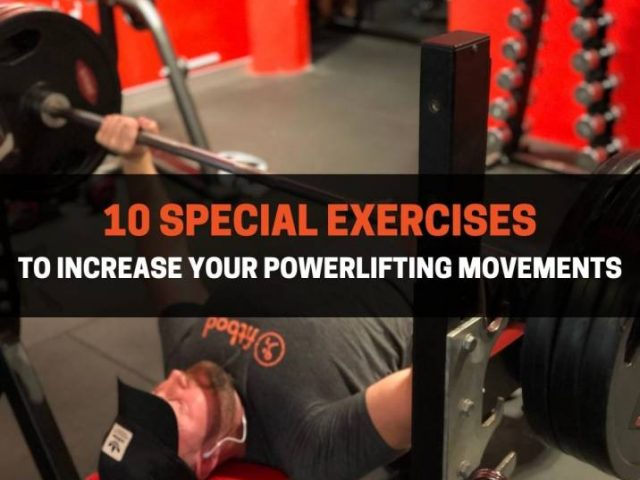10 Special Exercises To Increase Your Powerlifting Movements