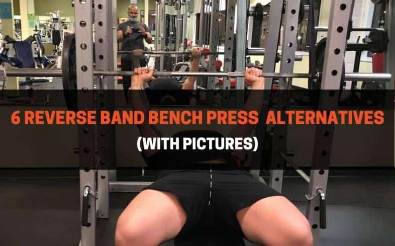 the 6 best reverse band bench press alternatives
